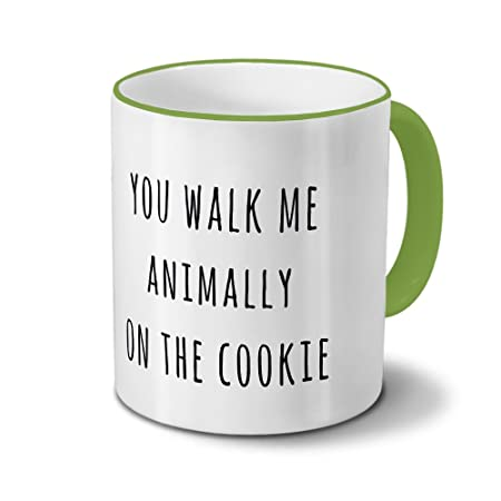 You Walk Me Animally On The Cookie Saying Quotes Mug Coffee Cup