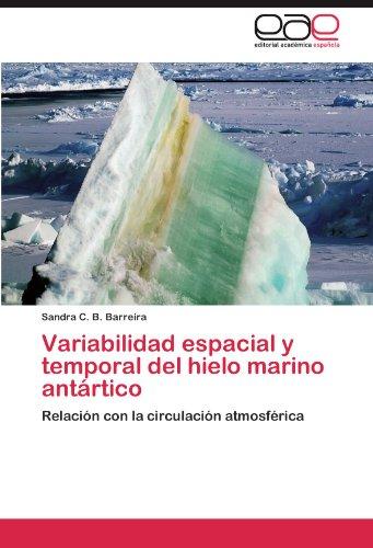 Variabilidad espacial y temporal del hielo marino antrtico: Relacin con la circulacin atmosfrica (Spanish Edition)