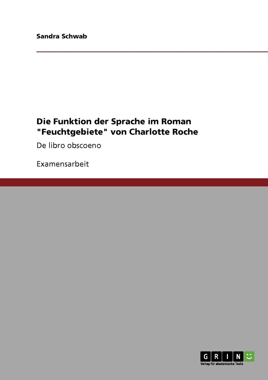 Die Funktion der Sprache im Roman Feuchtgebiete von Charlotte Roche: De libro obscoeno