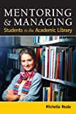 Mentoring and Managing Students in the Academic Library, Michelle Reale, 0838911749