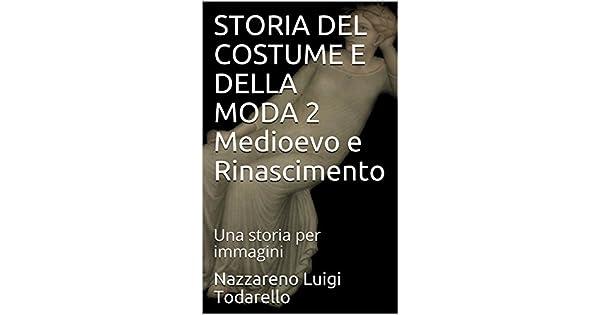 STORIA DEL COSTUME E DELLA MODA 2 Medioevo e Rinascimento: Una storia per immagini (Italian Edition) eBook: Nazzareno Luigi Todarello: Amazon.com.mx: Tienda ...
