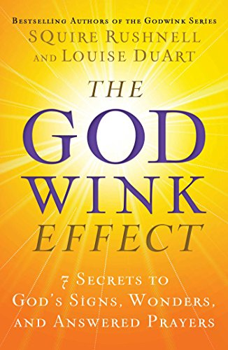 The Godwink Effect: 7 Secrets to God's Signs, Wonders, and Answered Prayers (The Godwink - Simple Guide Real Gift