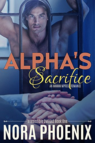 Alpha's Sacrifice: an MMMM Mpreg Gay Romance (Irresistible Omegas Book 1)