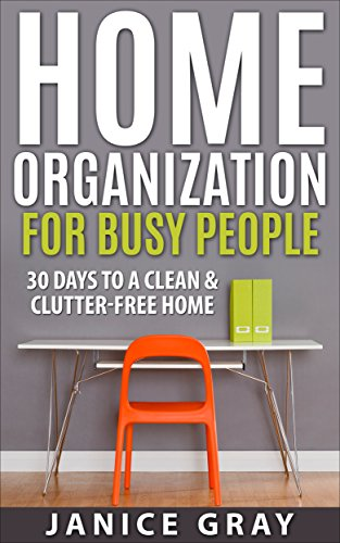 Home Organization for Busy People: Stress Free Living, Art and Strategy of Decluttering and Organizing, 30 Days to a Clean and Clutter Free Home, Feng ... Home Organization, Minimalism Book 2) by [Gray, Janice]