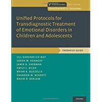 Unified Protocols for Transdiagnostic Treatment: Of Emotional Disorders in Children and Adolescents Therapist Guide