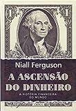 capa de A Ascensão do Dinheiro. A História Financeira do Mundo