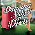 Dancing Naked in Dixie Audiobook by Lauren Clark Narrated by Deanna Moffitt