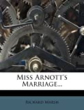 Miss Arnott's Marriage..., Richard Marsh, 1273730704