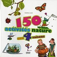 150 activités nature aux quatre saisons par Frédéric Lisak