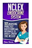 NCLEX: Endocrine System: 105 Nursing Practice Questions & Rationales to EASILY Crush the NCLEX! (Nursing Review Questions and RN Content Guide, NCLEX-RN Trainer, Achieve Test Success Now) (Volume 1)