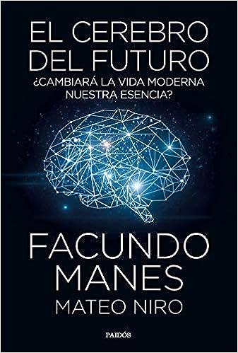 El Cerebro Del Futuro: ¿cambiará La Vida Moderna Nuestra Esencia? por Facundo Manes epub