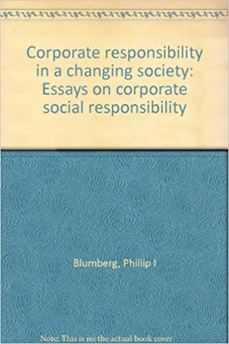 The Newspaper Essay Corporate Responsibility In A Changing Society Essays On Corporate Social  Responsibility Phillip I Blumberg Amazoncom Books Federalism Essay Paper also Narrative Essay Sample Papers Corporate Responsibility In A Changing Society Essays On Corporate  High School Admission Essay