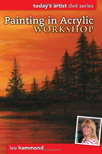 Painting in Acrylic Workshop: DVD Series (Today's Artist) PDF