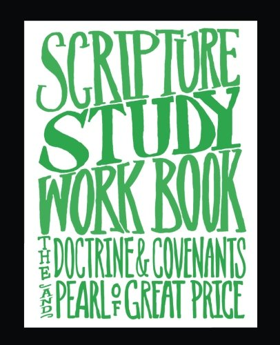 Download Scripture Study Workbook: The Doctrine & Covenants and The Pearl of Great Price (Scripture Study Workbook Series) (Volume 3) pdf