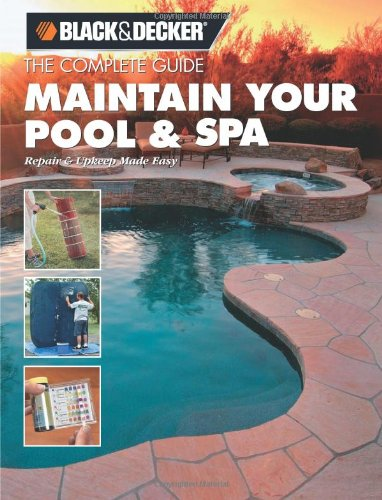 Spa Repair - The Complete Guide Maintain Your Pool & Spa: Repair & Upkeep Made Easy (Black & Decker Home Improvement Library)
