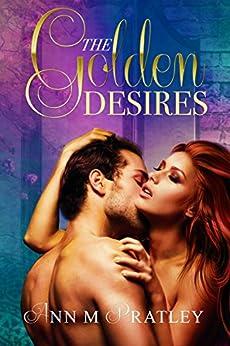 The Golden Desires (The Golden Desires Series Book 1) by [Pratley, Ann M]