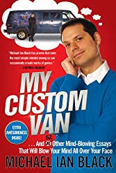 My Custom Van: And 50 Other Mind-Blowing Essays that Will Blow Your Mind All Over Your Face