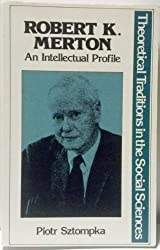 Robert K. Merton: An Intellectual Profile (Theoretical Traditions in the Social Sciences)