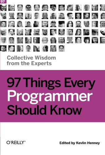 97 Things Every Programmer Should Know: Collective Wisdom from the Experts by Brand: O'Reilly Media