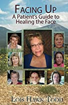 FACING UP: A PATIENT'S GUIDE TO HEALING THE FACE
