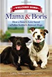 Welcome Home Mama and Boris: How a Sister's Love Saved a Fallen Soldier's Beloved Dogs