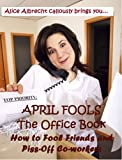 April Fools The Office Book: How to Fool Friends and Piss Off Co-workers