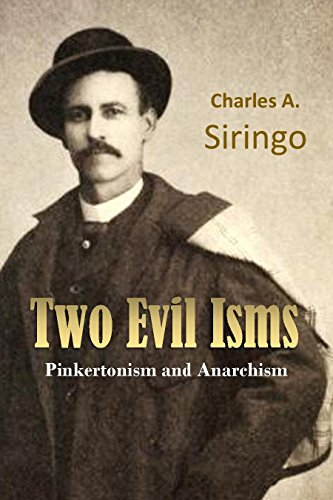 Two Evil Isms, Pinkertonism and Anarchism: by a Cowboy Detective Who Knows, as He Spent Twenty-two Years in the Inner Circle of Pinkerton's National Detective Agency (1915)