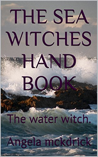 Amazon the sea witches hand book the water witch ebook amazon the sea witches hand book the water witch ebook angela mckendrick kindle store fandeluxe Image collections