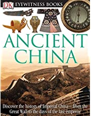 DK Eyewitness Books: Ancient China: Discover the History of Imperial China from the Great Wall to the Days of the La