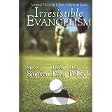 Irresistible Evangelism: Natural Ways to Open Others to Jesus ~ Steve Sjogren