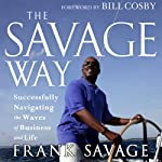 The Savage Way: Successfully Navigating the Waves of Business | Frank Savage