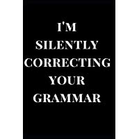 I'm Silently Correcting Your Grammar: Gag Gift Notebook Journal (Gga Gift Journals)
