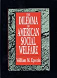 The Dilemma of American Social Welfare, Epstein, William M. and Epstein, William, 1560000880