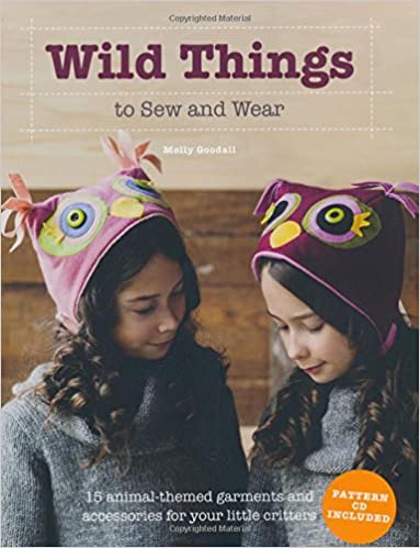 854f39a89 Amazon.com  Wild Things to Sew and Wear  15 Animal-Themed Garments and  Accessories for Your Little Critters (9781250049506)  Molly Goodall  Books