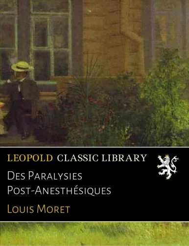 Read Online Des Paralysies Post-Anesthésiques (French Edition) ebook