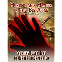 Murder and Mayhem in the Big Apple -  From the Black Hand to Murder Incorporated
