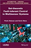 Set-Theoretic Fault Detection in Multisensor Systems, Stoican, Florin and Olaru, Sorin, 1848215657