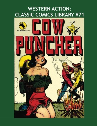 Western Action: Classic Comics Library #71: Action-Packed Stories Of The West - Border Patrol #1-3 / Cow Puncher Comics #1-7 -- Over 350 Pages - All Stories - No Ads PDF