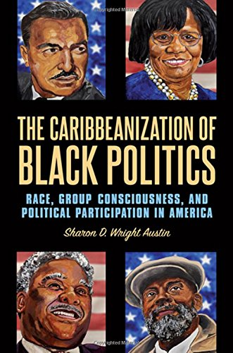 Search : The Caribbeanization of Black Politics: Race, Group Consciousness, and Political Participation in America (SUNY series in African American Studies)