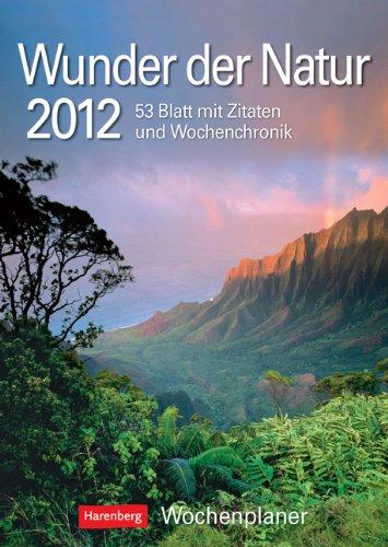 Wunder der Natur 2012: Harenberg Wochenplaner. 3 Blatt mit Zitaten und Wochenchronik
