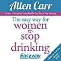 The Easy Way for Women to Stop Drinking Hörbuch von Allen Carr Gesprochen von: Gabrielle Glaister