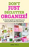 DON'T JUST DECLUTTER, ORGANIZE!: A classical guide to organizing your home and life after decluttering