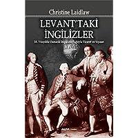 Levant'taki İngilizler: 18. Yüzyılda Osmanlı İmparatorluğuyla Ticaret ve Siyaset