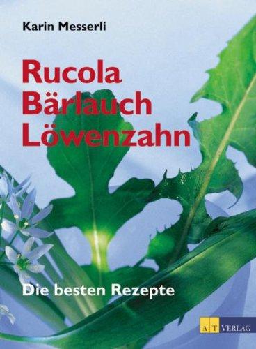 Rucola, Bärlauch, Löwenzahn: Die besten Rezepte