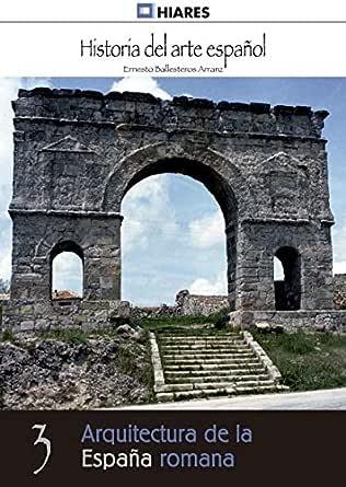 Arquitectura de la España romana (Historia del Arte Español nº 3) eBook: Arranz, Ernesto Ballesteros: Amazon.es: Tienda Kindle