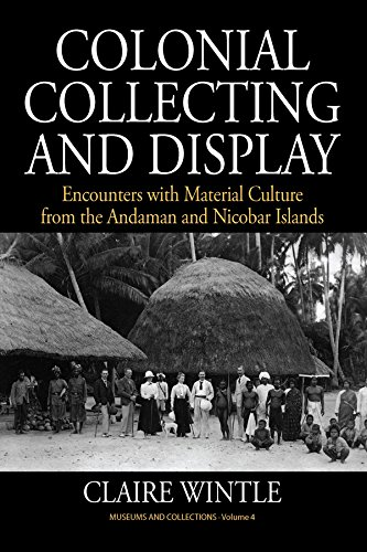 Colonial Collecting and Display: Encounters with Material Culture from the Andaman and Nicobar Islands (Museums and Collections)