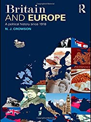 Britain and Europe: A Political History Since 1918: A Political History from 1918 to the Present