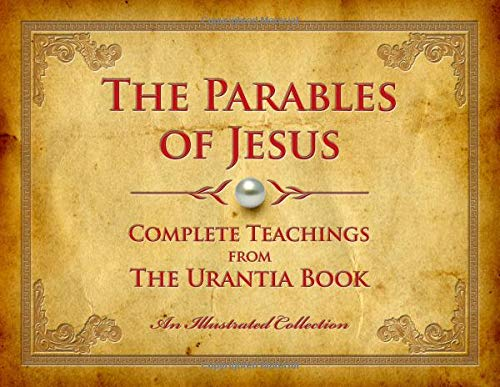 The Parables of Jesus: Complete Teachings from The Urantia Book (Best Parables Of Jesus)