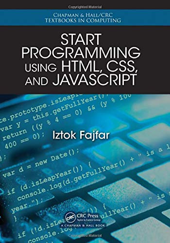 Start Programming Using HTML, CSS, and JavaScript (Chapman & Hall/CRC Textbooks in Computing)