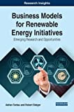 img - for Business Models for Renewable Energy Initiatives: Emerging Research and Opportunities (Advances in Business Strategy and Competitive Advantage) book / textbook / text book